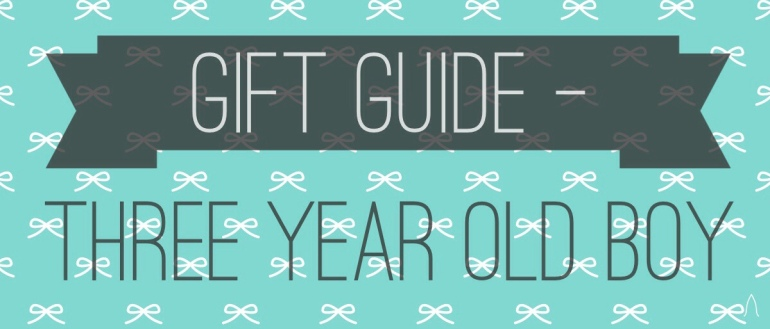 Gift Guide Three Year Old Boy
