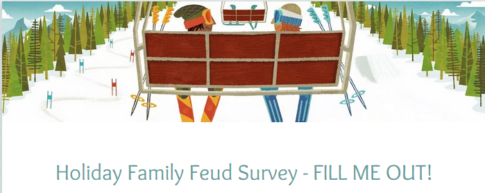 Holiday Family Feud Survey - Fill me out! Enter your email on the survey if you want me to share the results with you so you can play too!